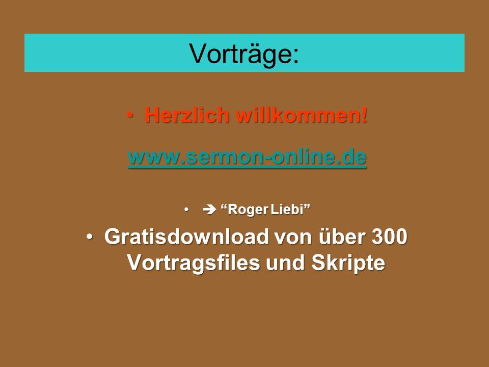 """Vorträge: Herzlich willkommen!Herzlich willkommen! www.sermon-online.de  """"Roger Liebi""""  """"Roger Liebi"""" Gratisdownload von über 300 Vortragsfiles und"""