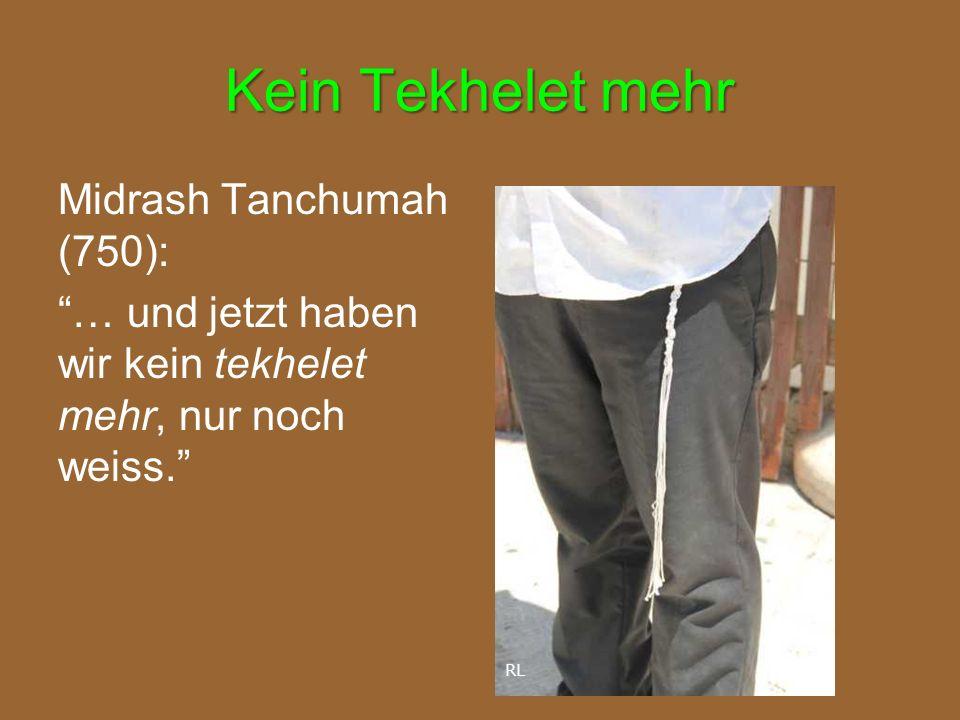 """Kein Tekhelet mehr Midrash Tanchumah (750): """"… und jetzt haben wir kein tekhelet mehr, nur noch weiss."""" RL"""