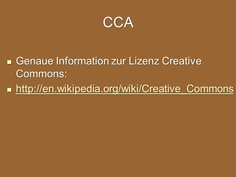 CCA Genaue Information zur Lizenz Creative Commons: Genaue Information zur Lizenz Creative Commons: http://en.wikipedia.org/wiki/Creative_Commons http://en.wikipedia.org/wiki/Creative_Commons http://en.wikipedia.org/wiki/Creative_Commons
