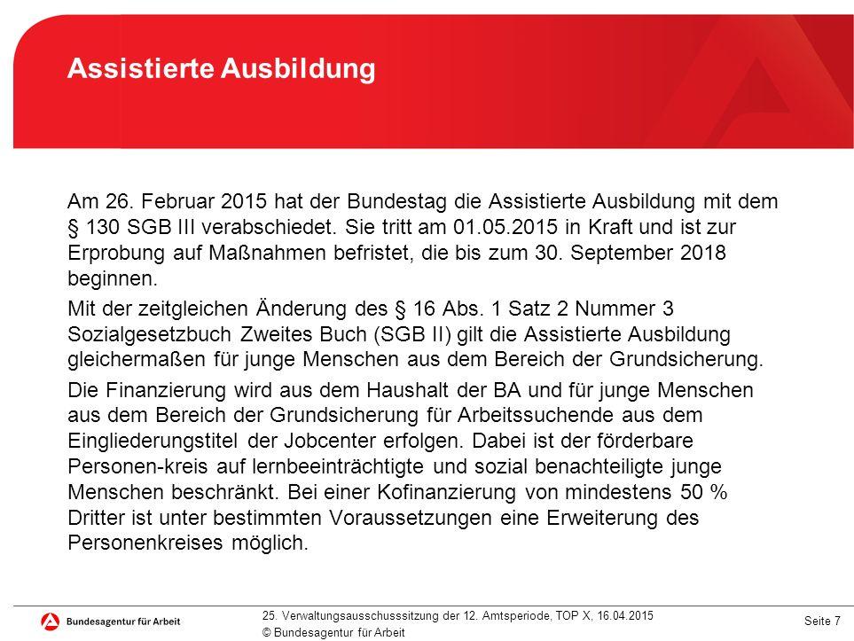 Seite 7 Assistierte Ausbildung Am 26. Februar 2015 hat der Bundestag die Assistierte Ausbildung mit dem § 130 SGB III verabschiedet. Sie tritt am 01.0