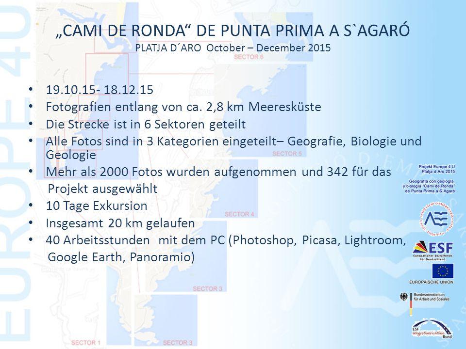 """CAMI DE RONDA DE PUNTA PRIMA A S`AGARÓ PLATJA D´ARO October – December 2015 19.10.15- 18.12.15 Fotografien entlang von ca."