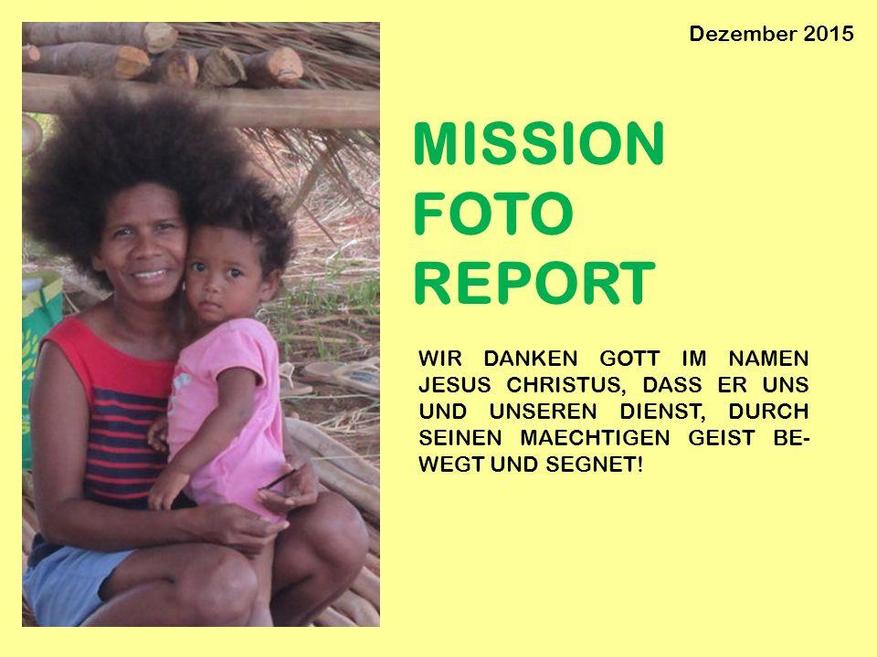 MISSION FOTO REPORT WIR DANKEN GOTT IM NAMEN JESUS CHRISTUS, DASS ER UNS UND UNSEREN DIENST, DURCH SEINEN MAECHTIGEN GEIST BE- WEGT UND SEGNET! Dezemb