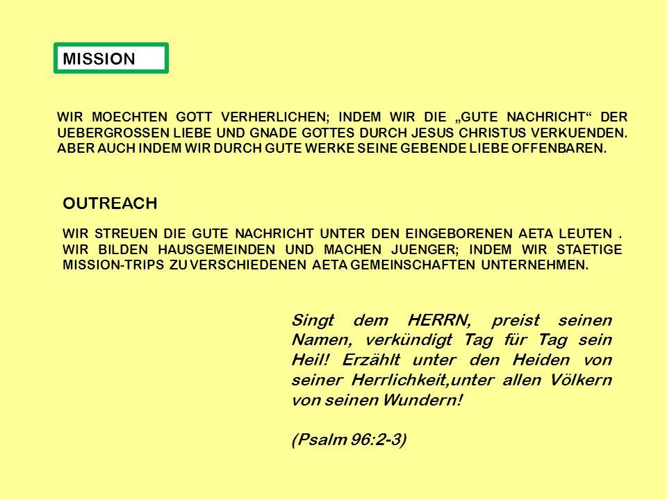 """MISSION WIR MOECHTEN GOTT VERHERLICHEN; INDEM WIR DIE """"GUTE NACHRICHT"""" DER UEBERGROSSEN LIEBE UND GNADE GOTTES DURCH JESUS CHRISTUS VERKUENDEN. ABER A"""