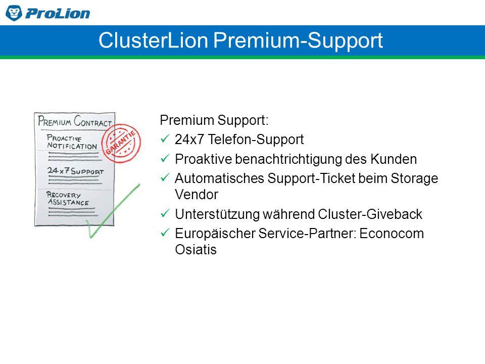 Premium Support: 24x7 Telefon-Support Proaktive benachtrichtigung des Kunden Automatisches Support-Ticket beim Storage Vendor Unterstützung während Cl