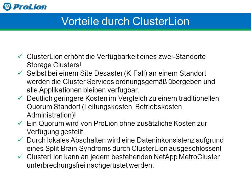 Vorteile durch ClusterLion ClusterLion erhöht die Verfügbarkeit eines zwei-Standorte Storage Clusters! Selbst bei einem Site Desaster (K-Fall) an eine