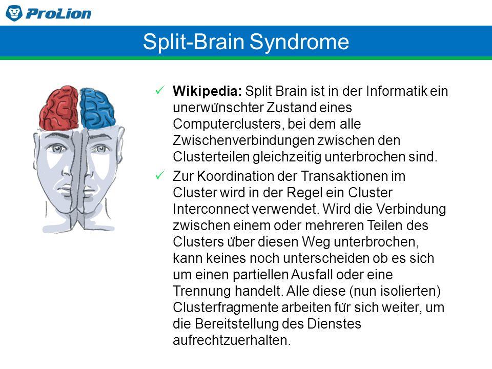 Split-Brain Syndrome Wikipedia: Split Brain ist in der Informatik ein unerwu ̈ nschter Zustand eines Computerclusters, bei dem alle Zwischenverbindung