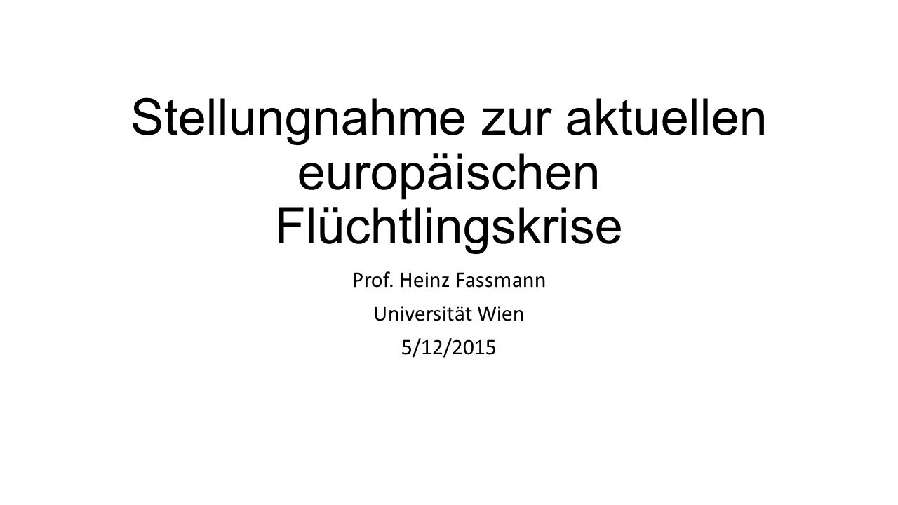 Stellungnahme zur aktuellen europäischen Flüchtlingskrise Prof. Heinz Fassmann Universität Wien 5/12/2015