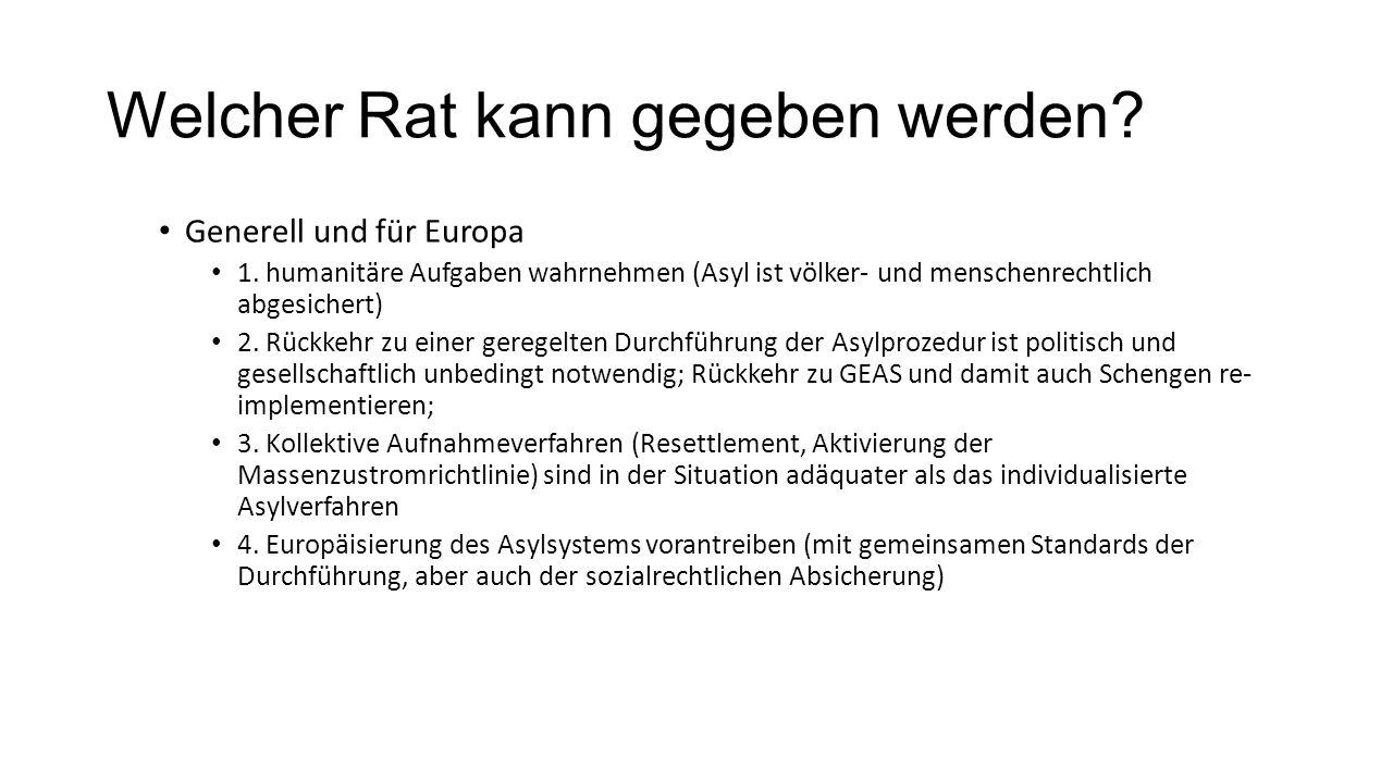 Welcher Rat kann gegeben werden? Generell und für Europa 1. humanitäre Aufgaben wahrnehmen (Asyl ist völker- und menschenrechtlich abgesichert) 2. Rüc