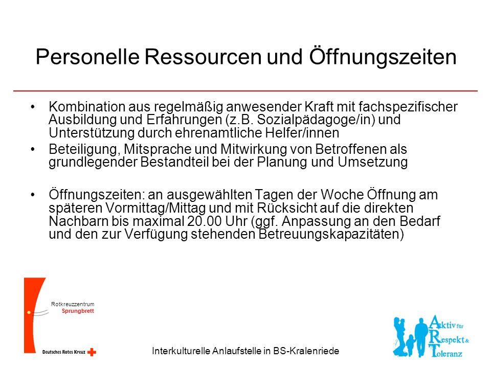 Rotkreuzzentrum Sprungbrett Interkulturelle Anlaufstelle in BS-Kralenriede Personelle Ressourcen und Öffnungszeiten Kombination aus regelmäßig anwesender Kraft mit fachspezifischer Ausbildung und Erfahrungen (z.B.