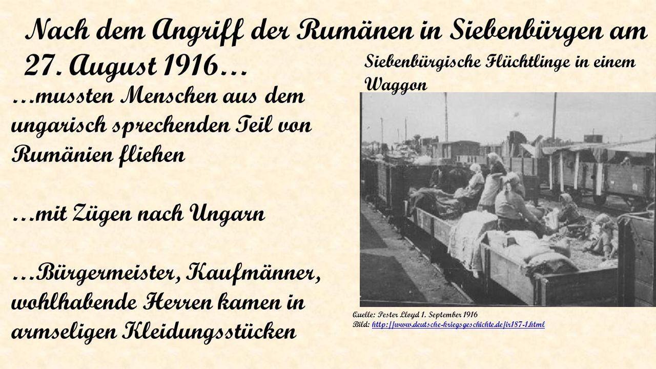 Siebenbürgische Flüchtlinge in einem Waggon Nach dem Angriff der Rumänen in Siebenbürgen am 27. August 1916… …mussten Menschen aus dem ungarisch sprec