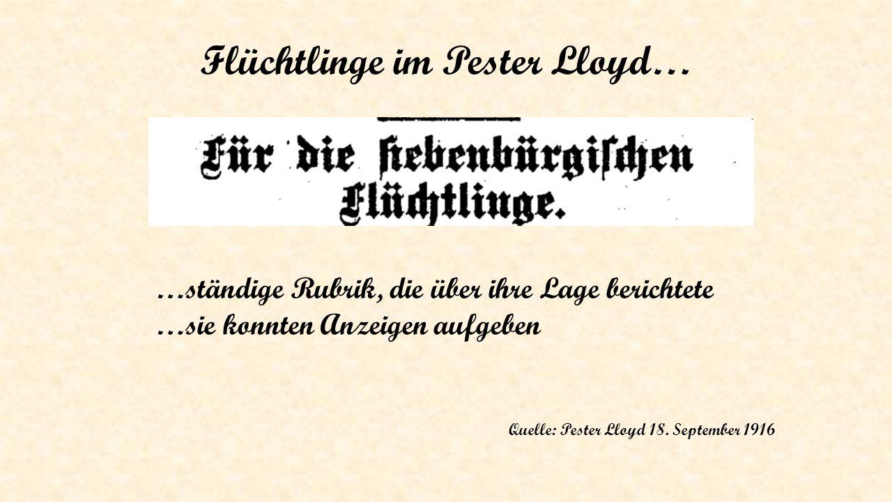 Flüchtlinge im Pester Lloyd… …ständige Rubrik, die über ihre Lage berichtete …sie konnten Anzeigen aufgeben Quelle: Pester Lloyd 18. September 1916