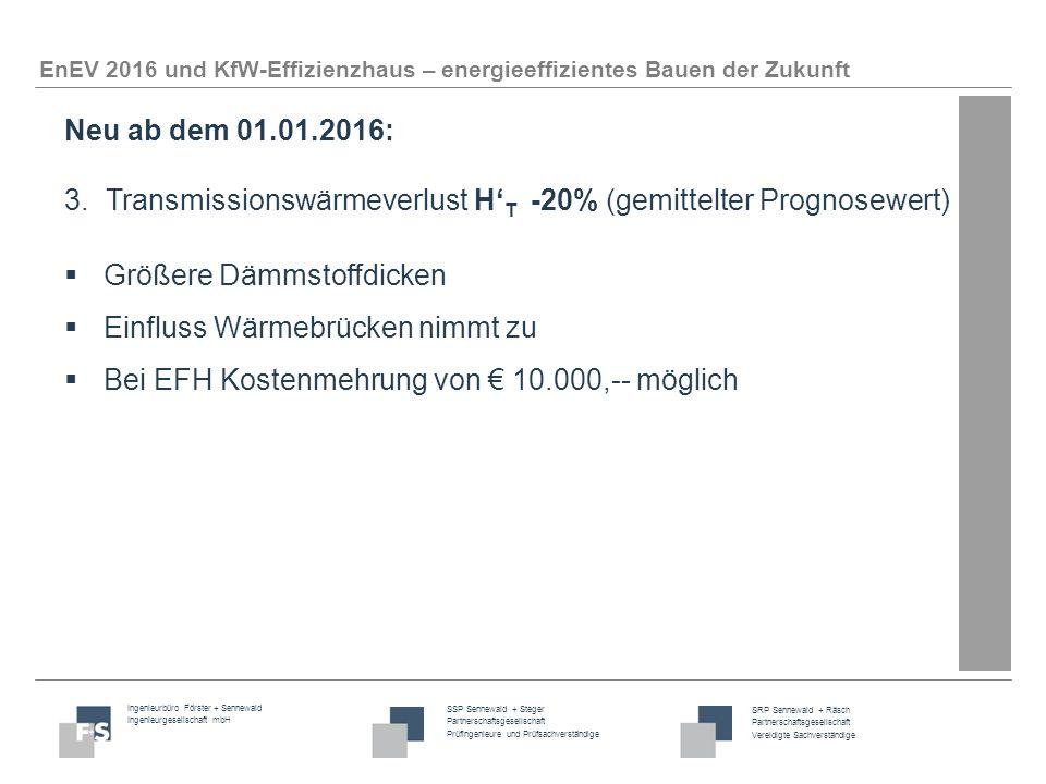 Ingenieurbüro Förster + Sennewald Ingenieurgesellschaft mbH SSP Sennewald + Steger Partnerschaftsgesellschaft Prüfingenieure und Prüfsachverständige SRP Sennewald + Räsch Partnerschaftsgesellschaft Vereidigte Sachverständige EnEV 2016 und KfW-Effizienzhaus – energieeffizientes Bauen der Zukunft Neu ab dem 01.01.2016: 4.Primärenergiefaktor (f P ) für Strom sinkt von 2,4 auf 1,8 ( ≙ -25%)  Bei Wärmepumpen Kompensation der strengeren Anforderung an den Primärenergiebedarf durch Besserstellung des Stroms