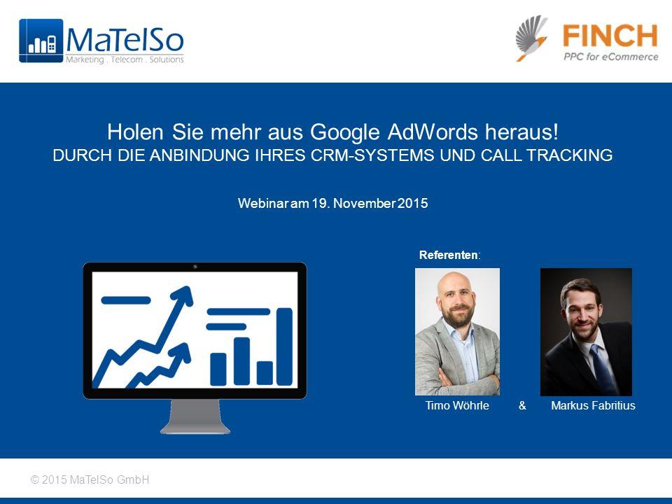 © 2015 MaTelSo GmbH Holen Sie mehr aus Google AdWords heraus.