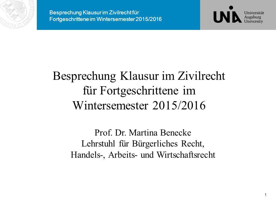 Besprechung Klausur im Zivilrecht für Fortgeschrittene im Wintersemester 2015/2016 1 Prof. Dr. Martina Benecke Lehrstuhl für Bürgerliches Recht, Hande