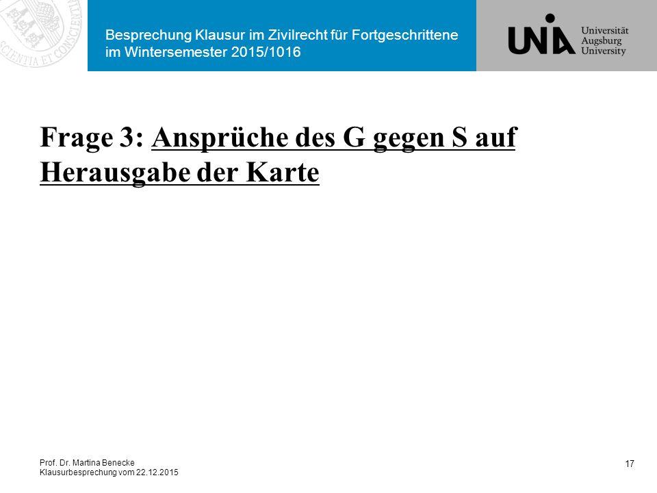 Prof. Dr. Martina Benecke Klausurbesprechung vom 22.12.2015 Besprechung Klausur im Zivilrecht für Fortgeschrittene im Wintersemester 2015/1016 Frage 3