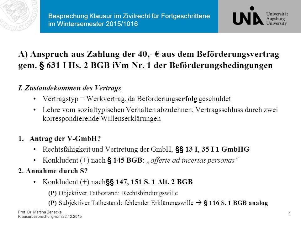 Prof. Dr. Martina Benecke Klausurbesprechung vom 22.12.2015 Besprechung Klausur im Zivilrecht für Fortgeschrittene im Wintersemester 2015/1016 A) Ansp