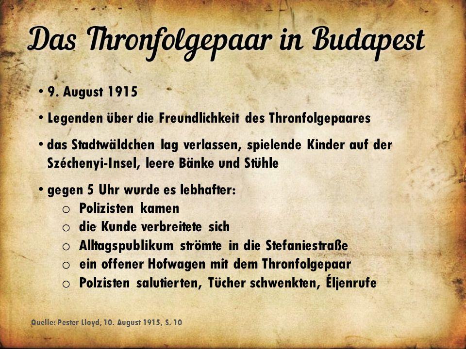 9. August 1915 Legenden über die Freundlichkeit des Thronfolgepaares das Stadtwäldchen lag verlassen, spielende Kinder auf der Széchenyi-Insel, leere