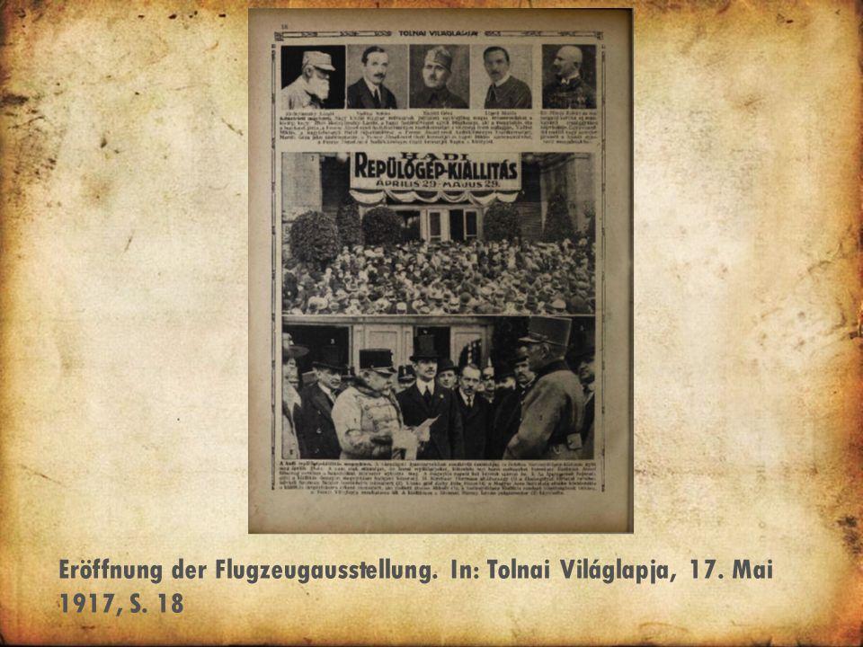 Eröffnung der Flugzeugausstellung. In: Tolnai Világlapja, 17. Mai 1917, S. 18