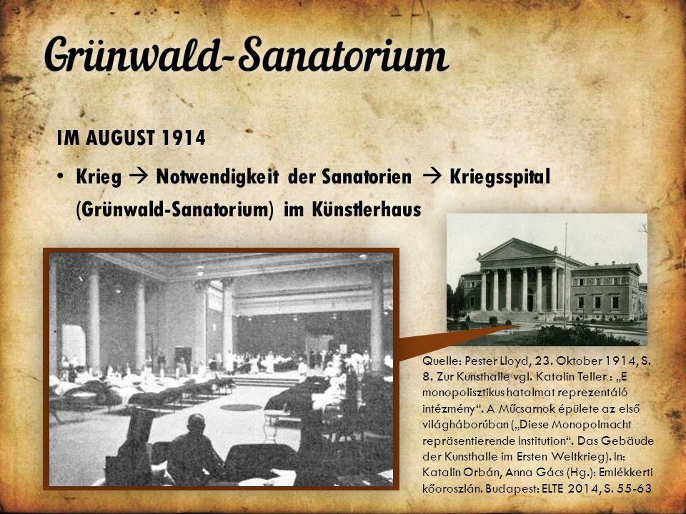 IM AUGUST 1914 Krieg  Notwendigkeit der Sanatorien  Kriegsspital (Grünwald-Sanatorium) im Künstlerhaus Quelle: Pester Lloyd, 23.