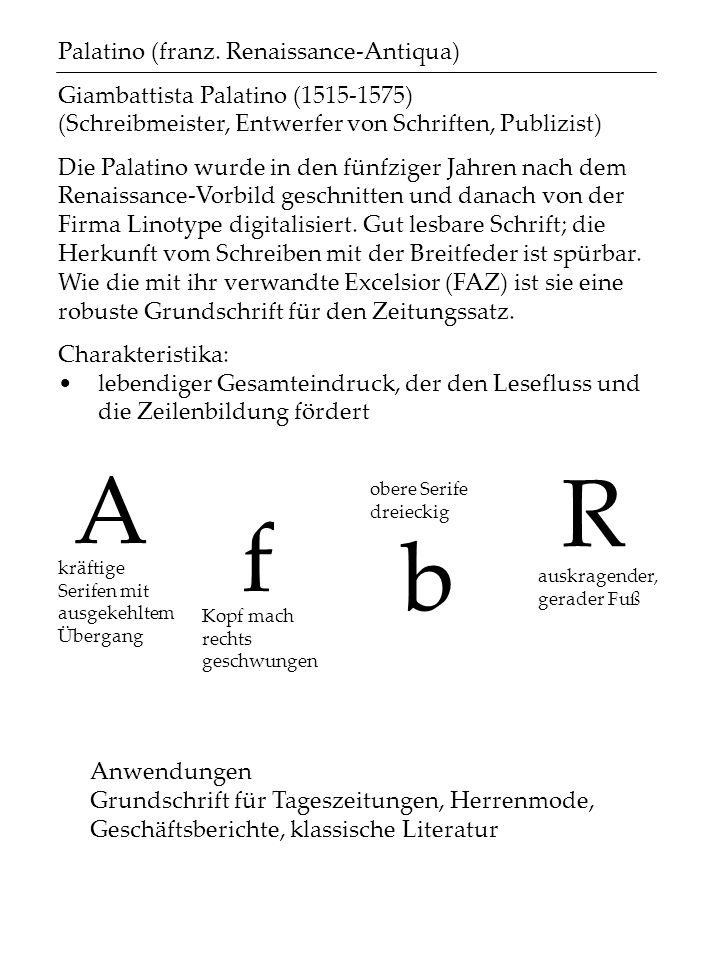 A f b R Palatino (franz. Renaissance-Antiqua) Giambattista Palatino (1515-1575) (Schreibmeister, Entwerfer von Schriften, Publizist) Die Palatino wurd
