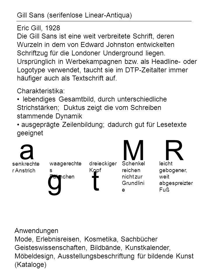 a g t R Gill Sans (serifenlose Linear-Antiqua) Eric Gill, 1928 Die Gill Sans ist eine weit verbreitete Schrift, deren Wurzeln in dem von Edward Johnston entwickelten Schriftzug für die Londoner Underground liegen.