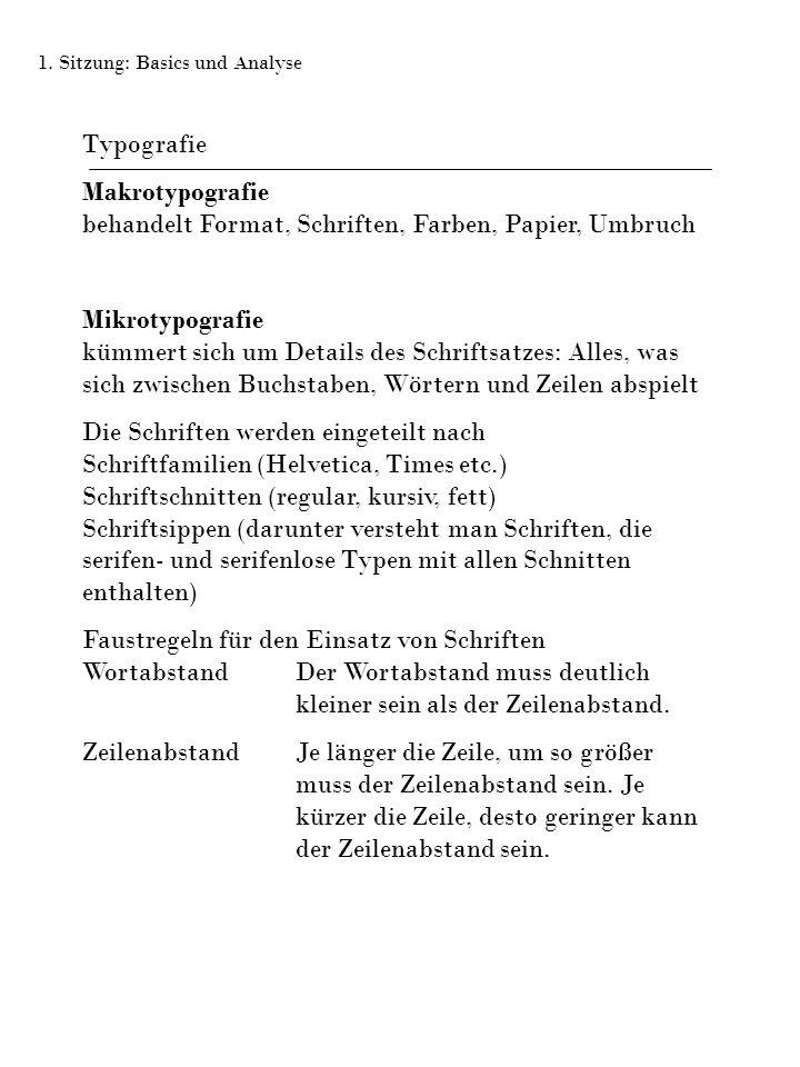 Typografie Makrotypografie behandelt Format, Schriften, Farben, Papier, Umbruch Mikrotypografie kümmert sich um Details des Schriftsatzes: Alles, was