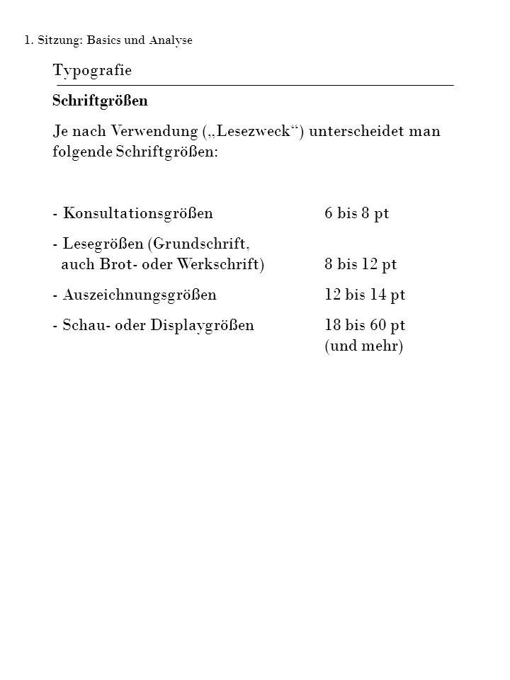 """Typografie Schriftgrößen Je nach Verwendung (""""Lesezweck ) unterscheidet man folgende Schriftgrößen: - Konsultationsgrößen6 bis 8 pt - Lesegrößen (Grundschrift, auch Brot- oder Werkschrift)8 bis 12 pt - Auszeichnungsgrößen12 bis 14 pt - Schau- oder Displaygrößen18 bis 60 pt (und mehr) 1."""