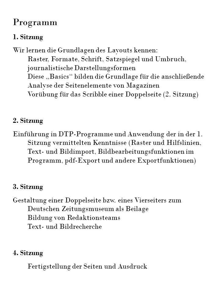 Programm 1. Sitzung Wir lernen die Grundlagen des Layouts kennen: Raster, Formate, Schrift, Satzspiegel und Umbruch, journalistische Darstellungsforme