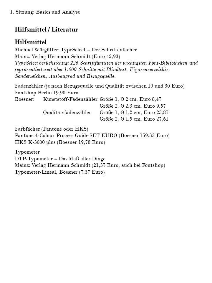 1. Sitzung: Basics und Analyse Hilfsmittel / Literatur Hilfsmittel Michael Wörgötter: TypeSelect – Der Schriftenfächer Mainz: Verlag Hermann Schmidt (