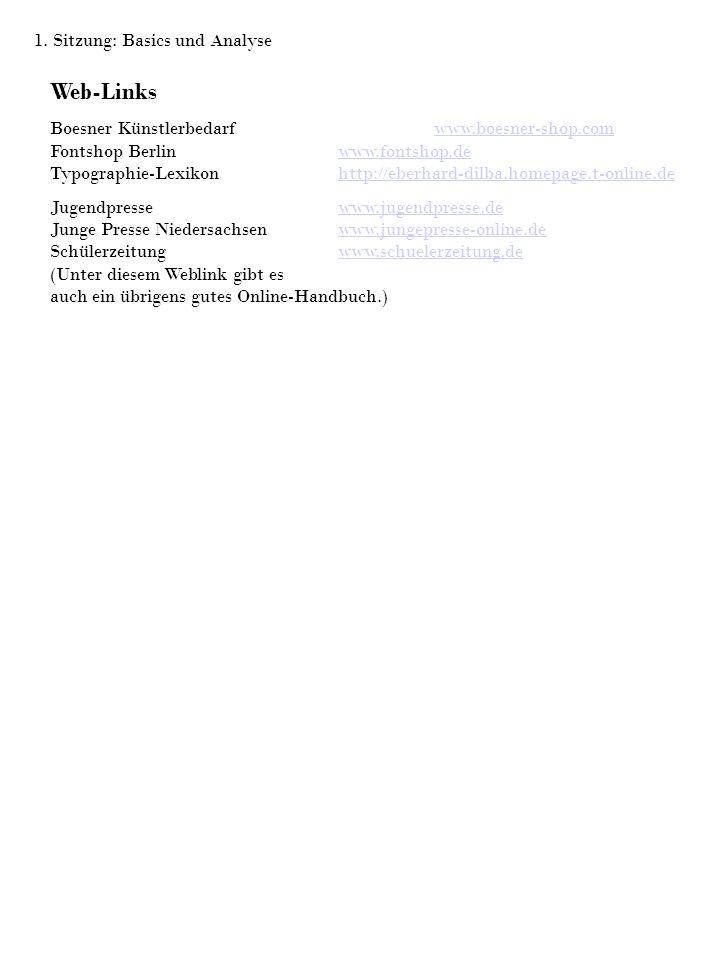 1. Sitzung: Basics und Analyse Web-Links Boesner Künstlerbedarf www.boesner-shop.com Fontshop Berlin www.fontshop.de Typographie-Lexikon http://eberha