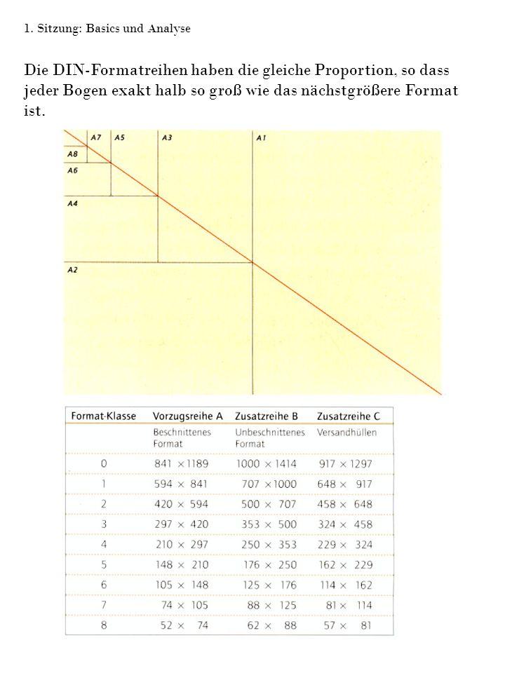 1. Sitzung: Basics und Analyse Die DIN-Formatreihen haben die gleiche Proportion, so dass jeder Bogen exakt halb so groß wie das nächstgrößere Format