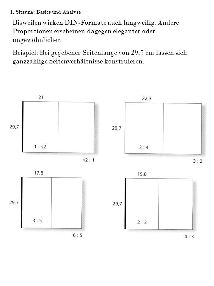 1. Sitzung: Basics und Analyse Bisweilen wirken DIN-Formate auch langweilig. Andere Proportionen erscheinen dagegen eleganter oder ungewöhnlicher. Bei