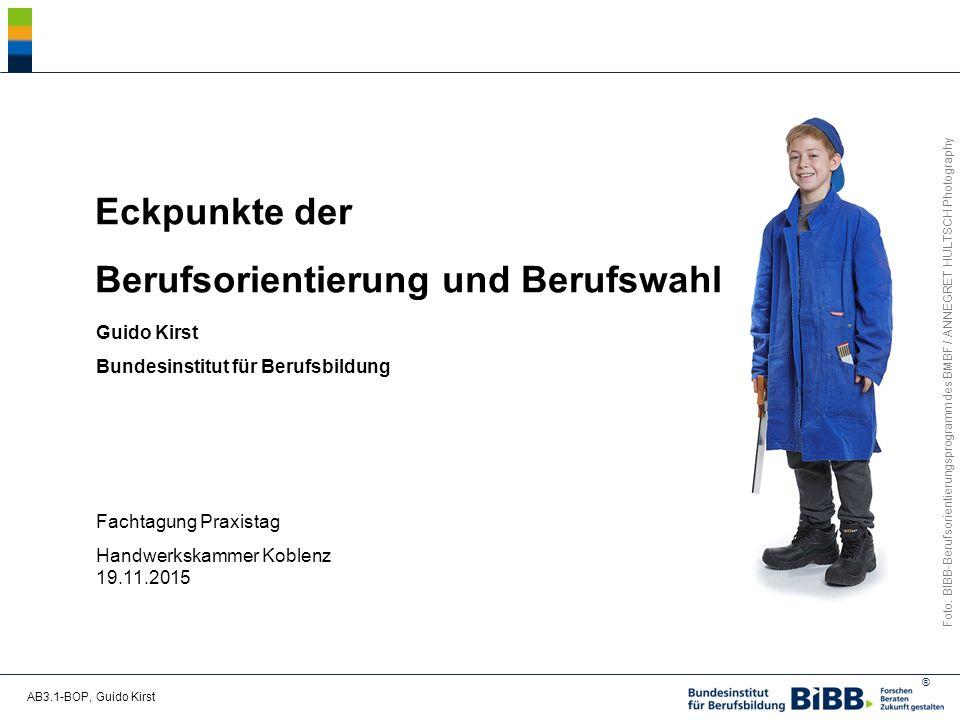 ® AB3.1-BOP, Guido Kirst Eckpunkte der Berufsorientierung und Berufswahl Guido Kirst Bundesinstitut für Berufsbildung Fachtagung Praxistag Handwerkskammer Koblenz 19.11.2015 Foto: BIBB-Berufsorientierungsprogramm des BMBF / ANNEGRET HULTSCH Photography