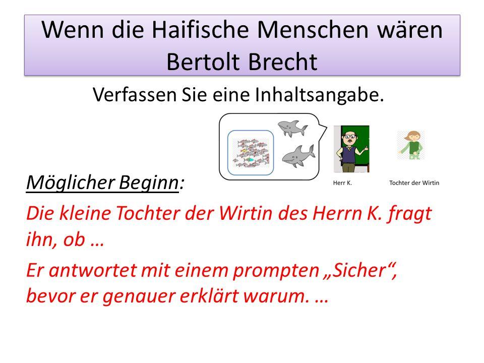 Wenn die Haifische Menschen wären Bertolt Brecht Verfassen Sie eine Inhaltsangabe. Möglicher Beginn: Die kleine Tochter der Wirtin des Herrn K. fragt
