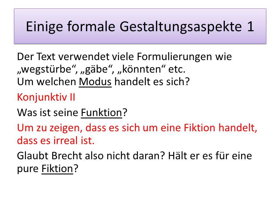 """Einige formale Gestaltungsaspekte 1 Der Text verwendet viele Formulierungen wie """"wegstürbe"""", """"gäbe"""", """"könnten"""" etc. Um welchen Modus handelt es sich?"""