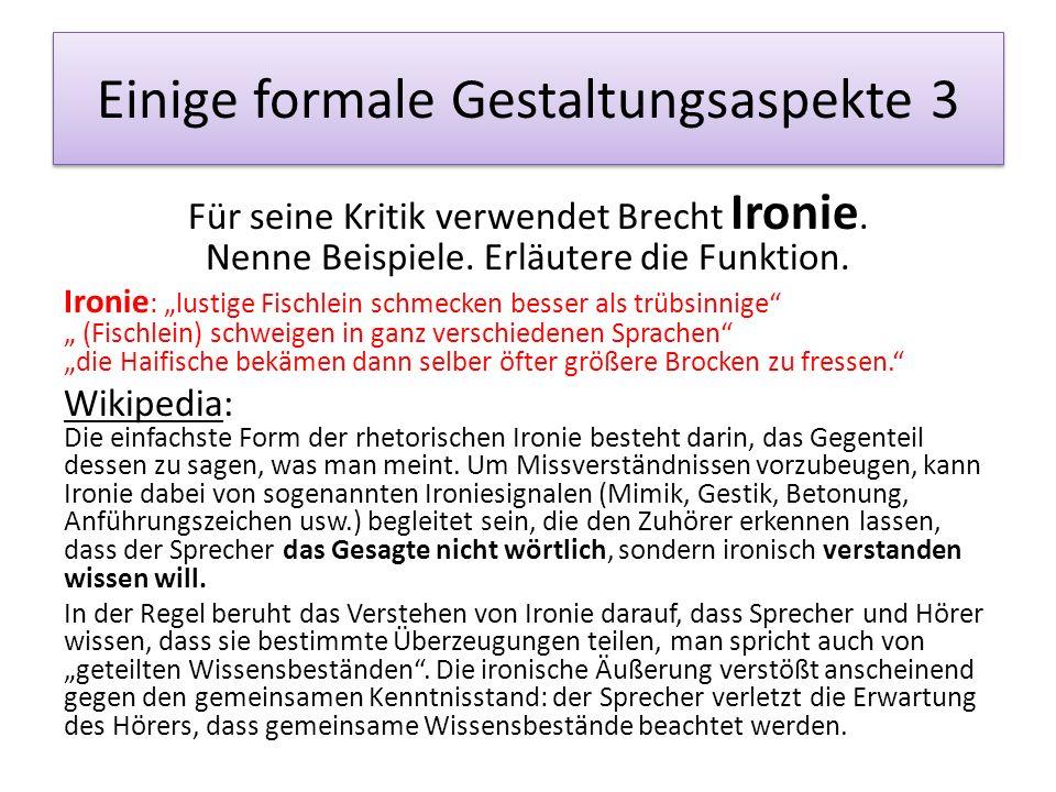"""Einige formale Gestaltungsaspekte 3 Für seine Kritik verwendet Brecht Ironie. Nenne Beispiele. Erläutere die Funktion. Ironie : """"lustige Fischlein sch"""