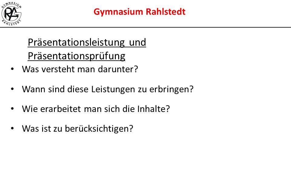 Gymnasium Rahlstedt Präsentationsleistung und Präsentationsprüfung Was versteht man darunter? Wann sind diese Leistungen zu erbringen? Wie erarbeitet