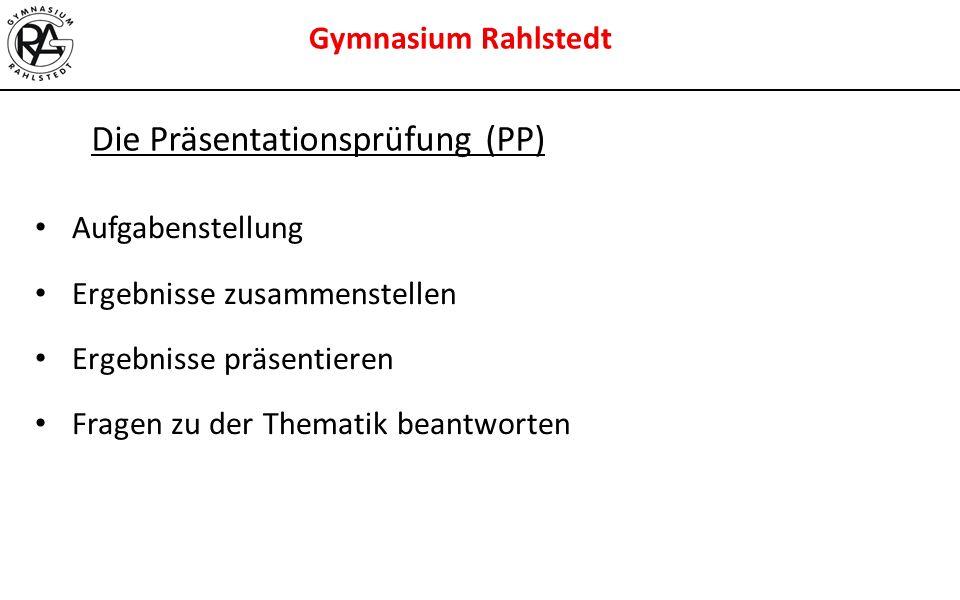 Gymnasium Rahlstedt Die Präsentationsprüfung (PP) Aufgabenstellung Ergebnisse zusammenstellen Ergebnisse präsentieren Fragen zu der Thematik beantwort