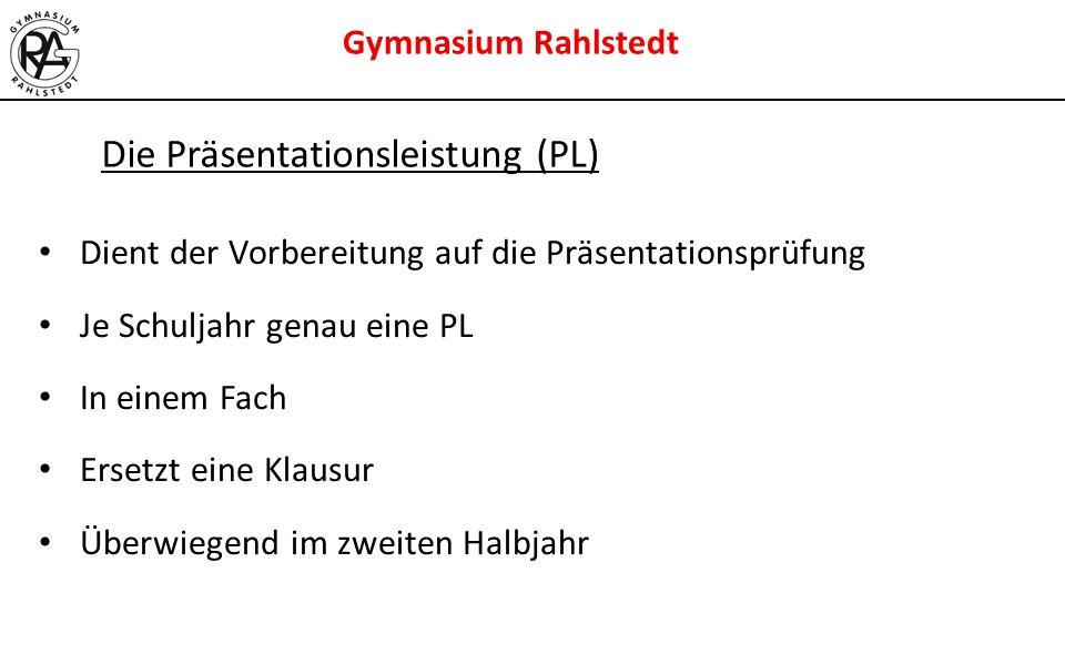 Gymnasium Rahlstedt Die Präsentationsleistung (PL) Dient der Vorbereitung auf die Präsentationsprüfung Je Schuljahr genau eine PL In einem Fach Ersetz
