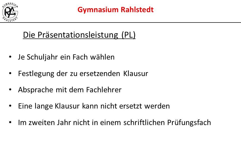 Gymnasium Rahlstedt Die Präsentationsleistung (PL) Je Schuljahr ein Fach wählen Festlegung der zu ersetzenden Klausur Absprache mit dem Fachlehrer Ein