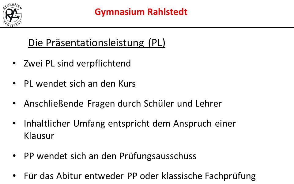 Gymnasium Rahlstedt Die Präsentationsleistung (PL) Zwei PL sind verpflichtend PL wendet sich an den Kurs Anschließende Fragen durch Schüler und Lehrer