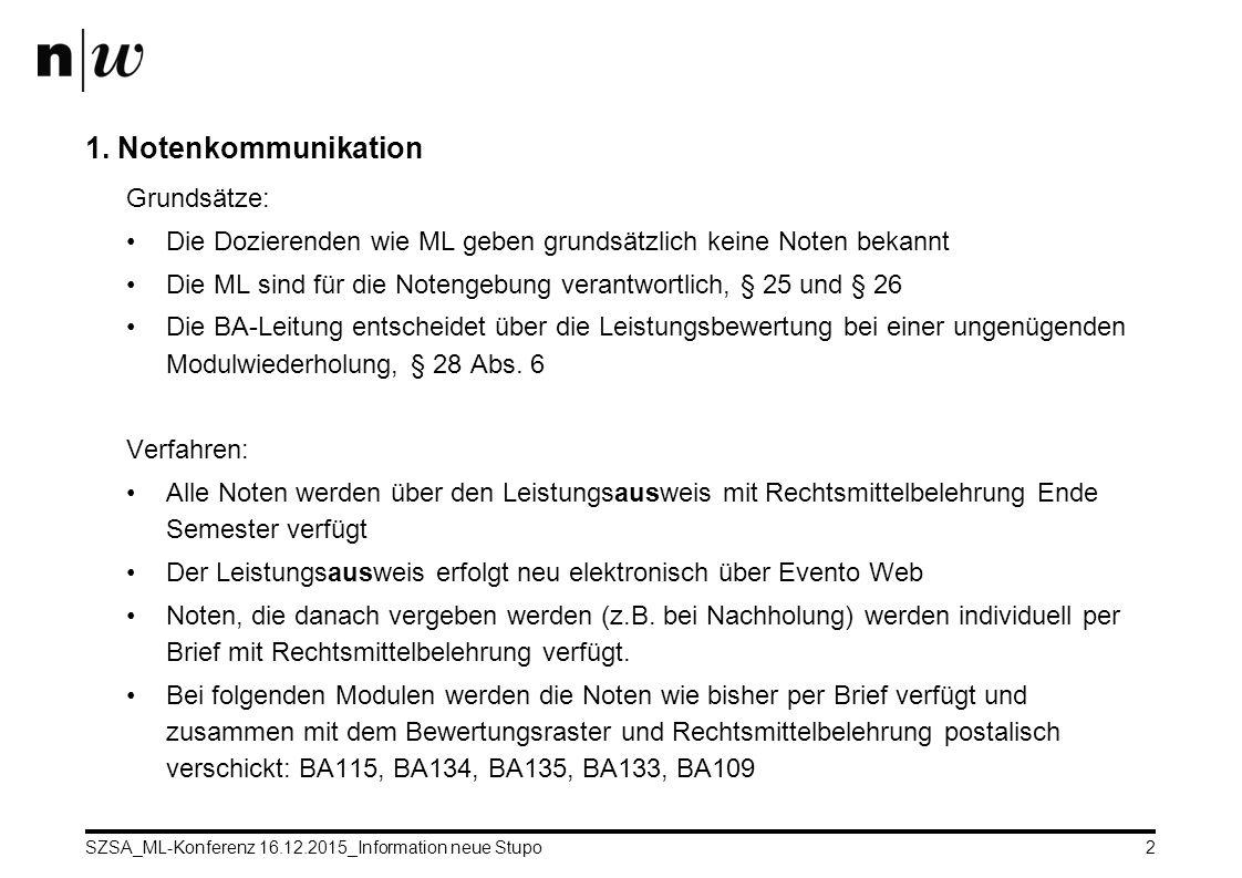 SZSA_ML-Konferenz 16.12.2015_Information neue Stupo2 1. Notenkommunikation Grundsätze: Die Dozierenden wie ML geben grundsätzlich keine Noten bekannt