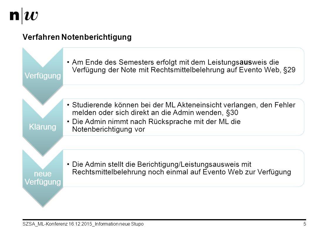 SZSA_ML-Konferenz 16.12.2015_Information neue Stupo5 Verfahren Notenberichtigung Verfügung Am Ende des Semest ers erfolgt mit dem Leistun gsausw eis d
