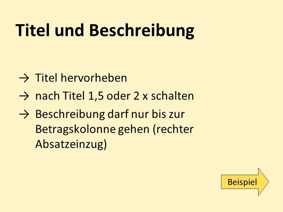 Titel und Beschreibung →Titel hervorheben →nach Titel 1,5 oder 2 x schalten →Beschreibung darf nur bis zur Betragskolonne gehen (rechter Absatzeinzug) Beispiel