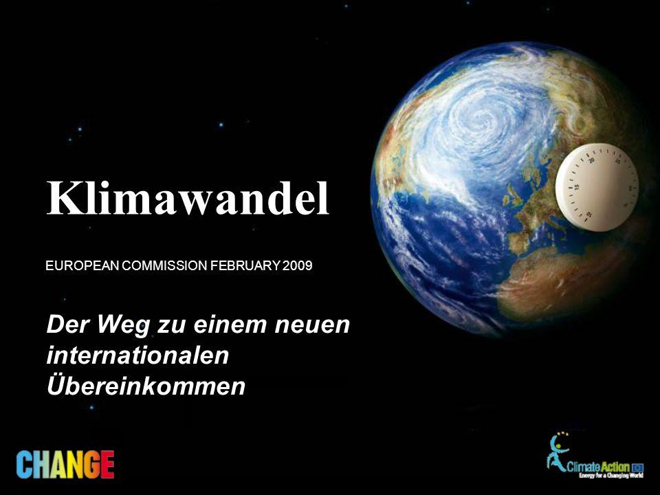 Der Weg zu einem neuen internationalen Übereinkommen Klimawandel EUROPEAN COMMISSION FEBRUARY 2009