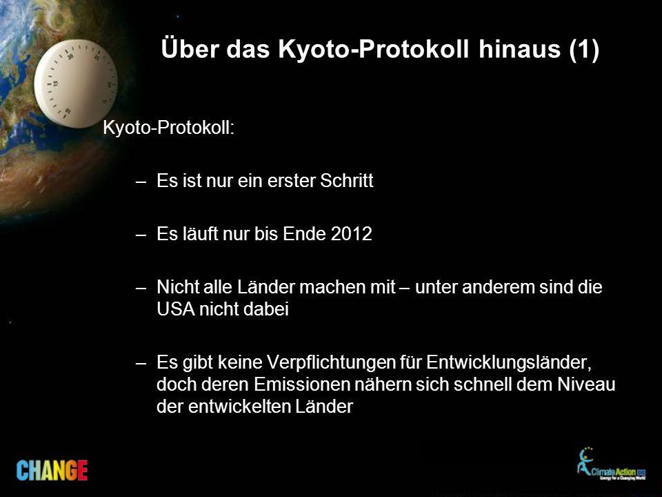 Über das Kyoto-Protokoll hinaus (1) Kyoto-Protokoll: –Es ist nur ein erster Schritt –Es läuft nur bis Ende 2012 –Nicht alle Länder machen mit – unter anderem sind die USA nicht dabei –Es gibt keine Verpflichtungen für Entwicklungsländer, doch deren Emissionen nähern sich schnell dem Niveau der entwickelten Länder