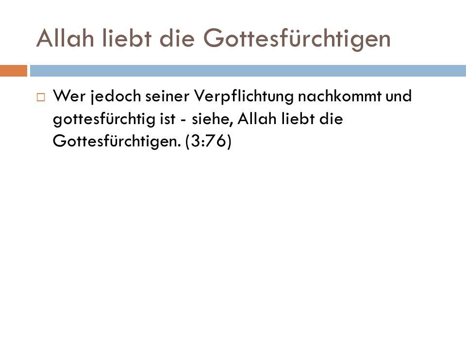 Allah liebt die Gottesfürchtigen  Wer jedoch seiner Verpflichtung nachkommt und gottesfürchtig ist - siehe, Allah liebt die Gottesfürchtigen.