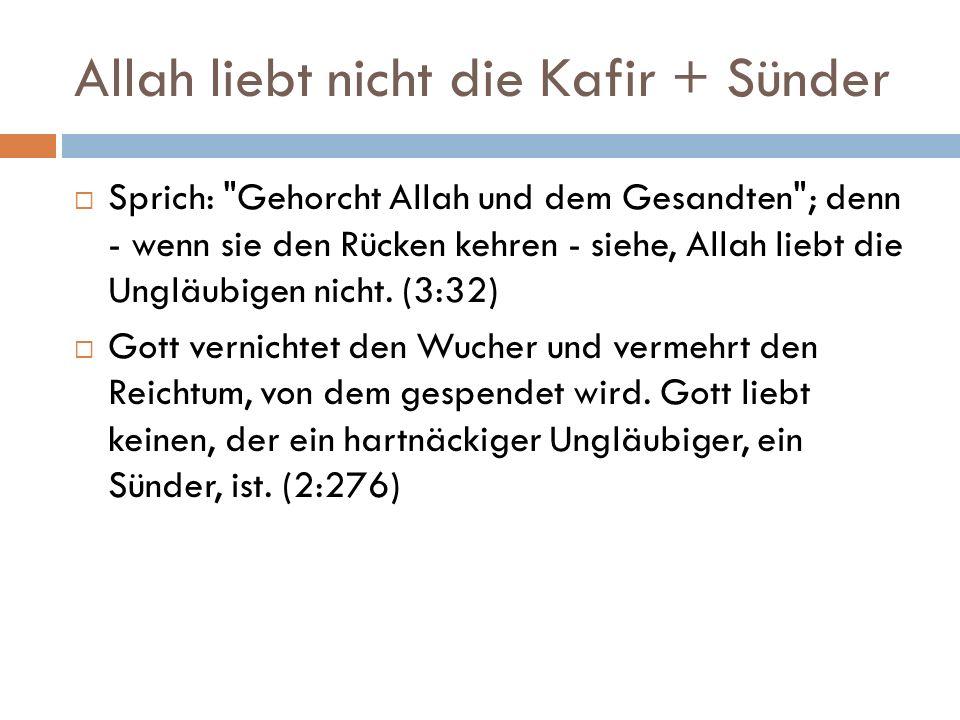 Allah liebt nicht die Kafir + Sünder  Sprich: Gehorcht Allah und dem Gesandten ; denn - wenn sie den Rücken kehren - siehe, Allah liebt die Ungläubigen nicht.