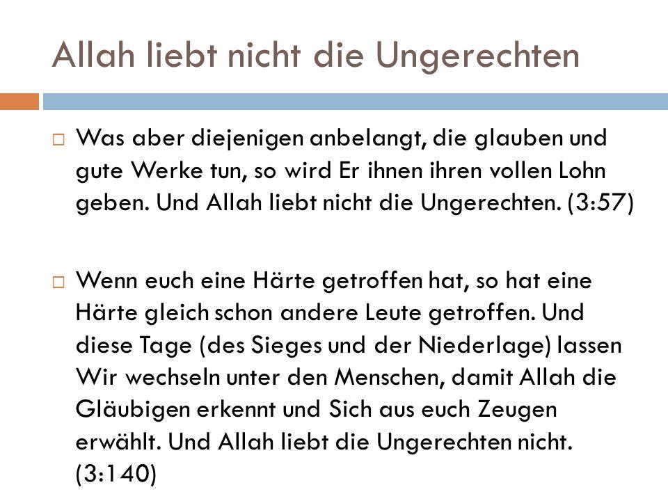 Allah liebt nicht die Ungerechten  Was aber diejenigen anbelangt, die glauben und gute Werke tun, so wird Er ihnen ihren vollen Lohn geben.