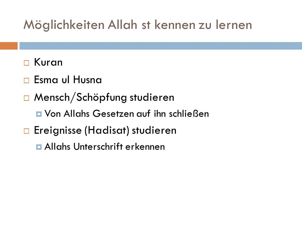 Möglichkeiten Allah st kennen zu lernen  Kuran  Esma ul Husna  Mensch/Schöpfung studieren  Von Allahs Gesetzen auf ihn schließen  Ereignisse (Hadisat) studieren  Allahs Unterschrift erkennen